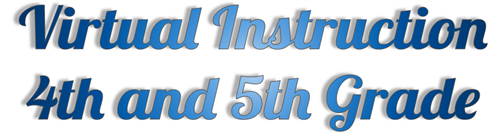 Virtual Instruction: 4th and 5th Grade